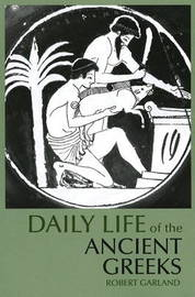 Daily Life of the Ancient Greeks by Robert Garland image