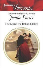 The Secret the Italian Claims by Jennie Lucas