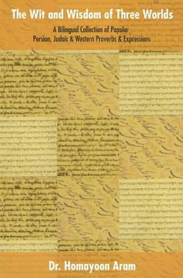Wit & Wisdom of Three Worlds by Homayoon Aram