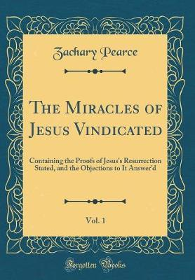 The Miracles of Jesus Vindicated, Vol. 1 by Zachary Pearce image