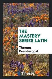 The Mastery Series Latin by Thomas Prendergast