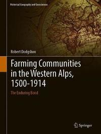 Farming Communities in the Western Alps, 1500-1914 by Robert Dodgshon