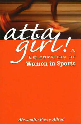 Atta Girl: A Celebration of Women in Sports by Alexandra Powe Allred image