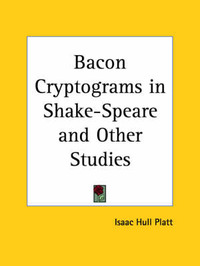 Bacon Cryptograms in Shake-speare and Other Studies by Isaac Hull Platt