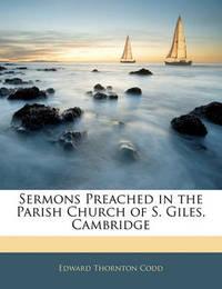 Sermons Preached in the Parish Church of S. Giles, Cambridge by Edward Thornton Codd
