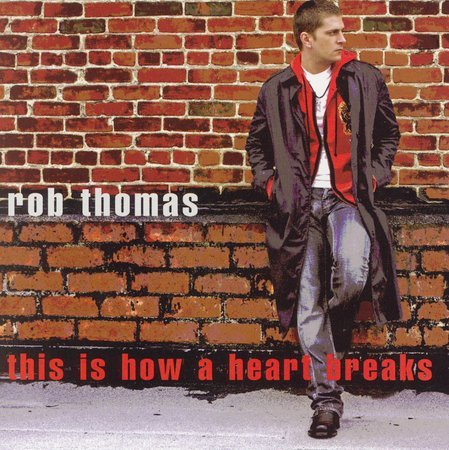 This Is How A Heart Breaks [Single] by Rob Thomas