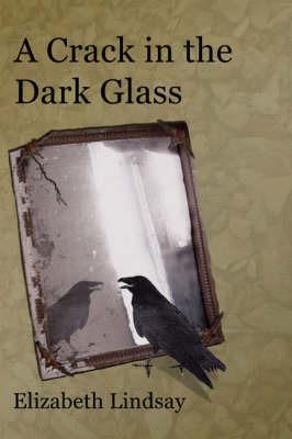 A Crack in the Dark Glass by Elizabeth Lindsay