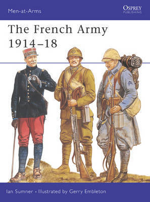 The French Army, 1914-18 by Ian Sumner