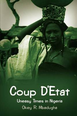 Coup D'Etat: Uneasy Times in Nigeria by Okey R. Mbadugha image