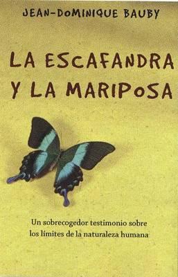 La Escafandra y la Mariposa: Un Sobrecogedor Testimonio Sobre los Limites de la Naturaleza Humana by Jean-Dominique Bauby