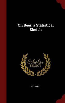 On Beer, a Statistical Sketch by Max Vogel