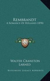 Rembrandt: A Romance of Holland (1898) by Walter Cranston Larned