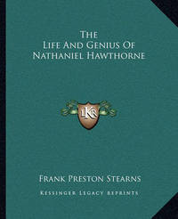 The Life and Genius of Nathaniel Hawthorne by Frank Preston Stearns