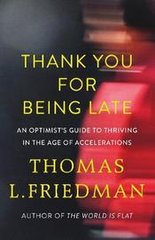 Thank You for Being Late by Thomas L Friedman image