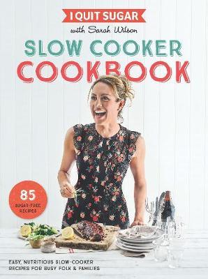 I Quit Sugar Slow Cooker Cookbook by Sarah Wilson