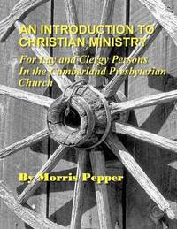 An Introduction to Christian Ministry by Dr Morris Pepper