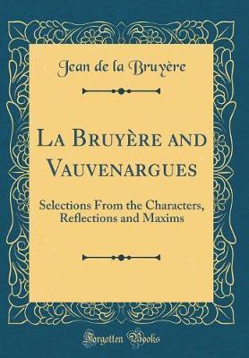 La Bruyere and Vauvenargues by Jean De La Bruyere