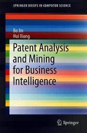 Patent Analysis and Mining for Business Intelligence by Bo Jin