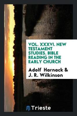 Vol. XXXVI. New Testament Studies. Bible Reading in the Early Church by Adolf Harnack