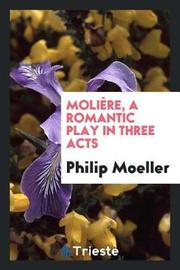 Moli re, a Romantic Play in Three Acts by Philip Moeller image