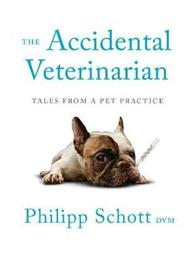 The Accidental Veterinarian by Philipp Schott