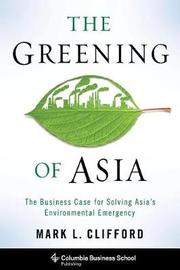 The Greening of Asia by Mark L. Clifford