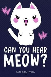 Can You Hear Meow? Funny Cat Lover Journal by Cute Kitty Press