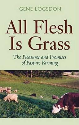 All Flesh is Grass by Gene Logsdon