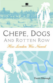 Chepe, Dogs and Rotten Row: London Names Explored by Travis Elborough image