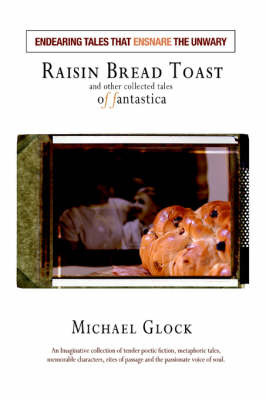 Raisin Bread Toast: And Other Collected Tales of Fantastica by Michael Glock image