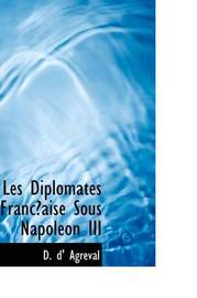 Les Diplomates Francaise Sous Napoleon III by D. d' Agreval image