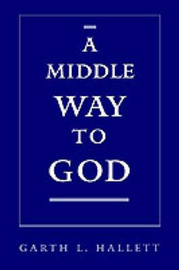 A Middle Way to God by Garth L. Hallett image