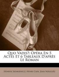 Quo Vadis?: Opra En 5 Actes Et 6 Tableaux D'Aprs Le Roman by Henryk Sienkiewicz