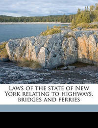 Laws of the State of New York Relating to Highways, Bridges and Ferries by New York