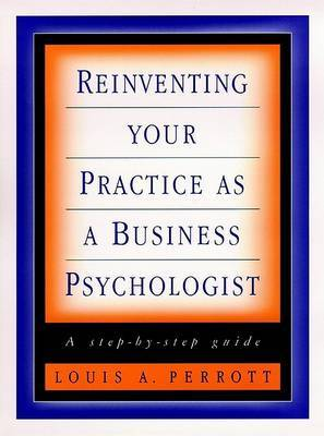 Reinventing Your Practice as a Business Psychologist: A Step-by-step Guide by Louis A. Perrott image