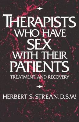 Therapists Who Have Sex With Their Patients by Herbert S. Strean