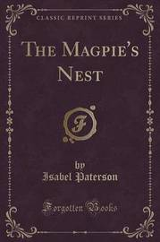 The Magpie's Nest (Classic Reprint) by Isabel Paterson