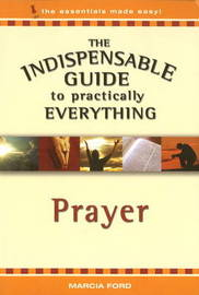 Indispensable Guide to Practically Everything: Prayer by Marcia Ford image