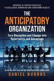The Anticipatory Organization by Daniel Burrus