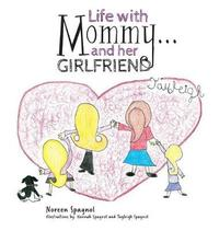 Life with Mommy... and Her Girlfriend by Noreen Spagnol image