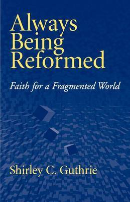 Always Being Reformed by Shirley C. Guthrie