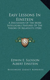 Easy Lessons in Einstein: A Discussion of the More Intelligible Features of the Theory of Relativity (1920) by Edwin E Slosson