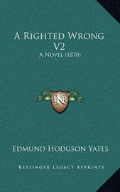 A Righted Wrong V2: A Novel (1870) by Edmund Hodgson Yates