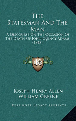 The Statesman and the Man: A Discourse on the Occasion of the Death of John Quincy Adams (1848) by Joseph Henry Allen image