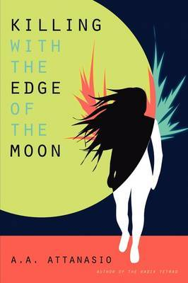 Killing with the Edge of the Moon by A.A. Attanasio