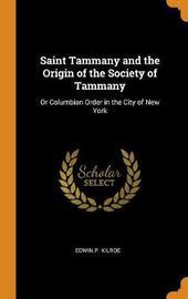 Saint Tammany and the Origin of the Society of Tammany by Edwin P Kilroe