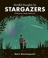Mindful Thoughts for Stargazers by Mark Westmoquette