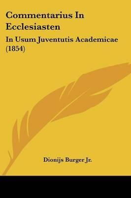 Commentarius In Ecclesiasten: In Usum Juventutis Academicae (1854) by Dionijs Burger Jr image