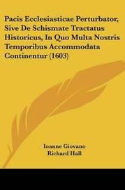 Pacis Ecclesiasticae Perturbator, Sive de Schismate Tractatus Historicus, in Quo Multa Nostris Temporibus Accommodata Continentur (1603) by Richard Hall