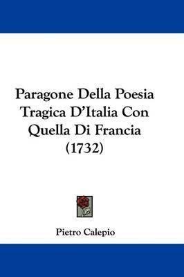 Paragone Della Poesia Tragica D'Italia Con Quella Di Francia (1732) by Pietro Calepio